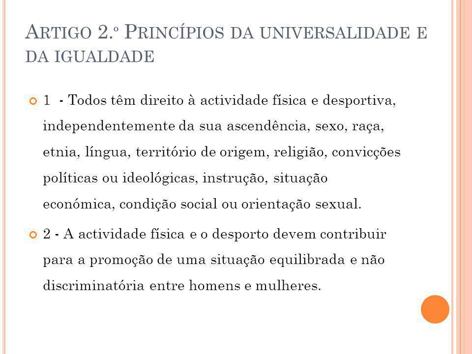 A RTIGO 2. º P RINCÍPIOS DA UNIVERSALIDADE E DA IGUALDADE 1 - Todos têm direito à actividade física e desportiva, independentemente da sua ascendência