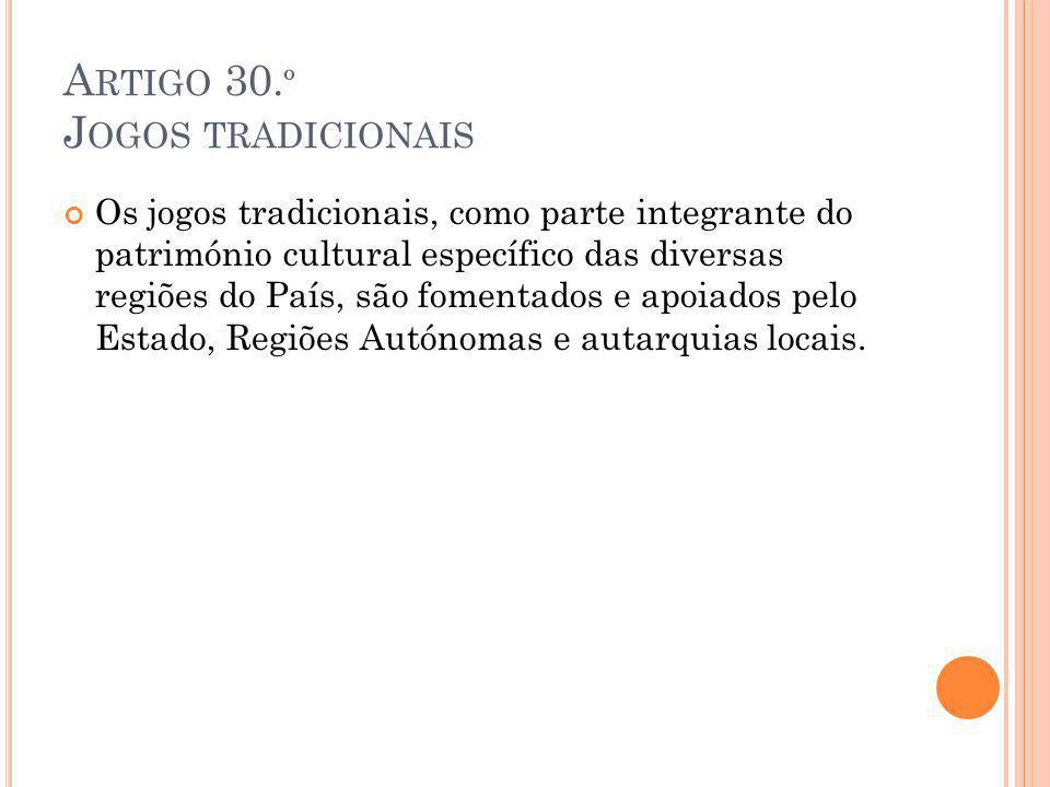 A RTIGO 30. º J OGOS TRADICIONAIS Os jogos tradicionais, como parte integrante do património cultural específico das diversas regiões do País, são fom