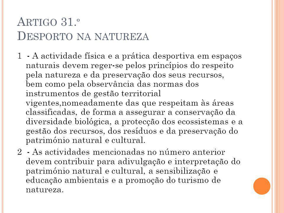 A RTIGO 31. º D ESPORTO NA NATUREZA 1 - A actividade física e a prática desportiva em espaços naturais devem reger-se pelos princípios do respeito pel