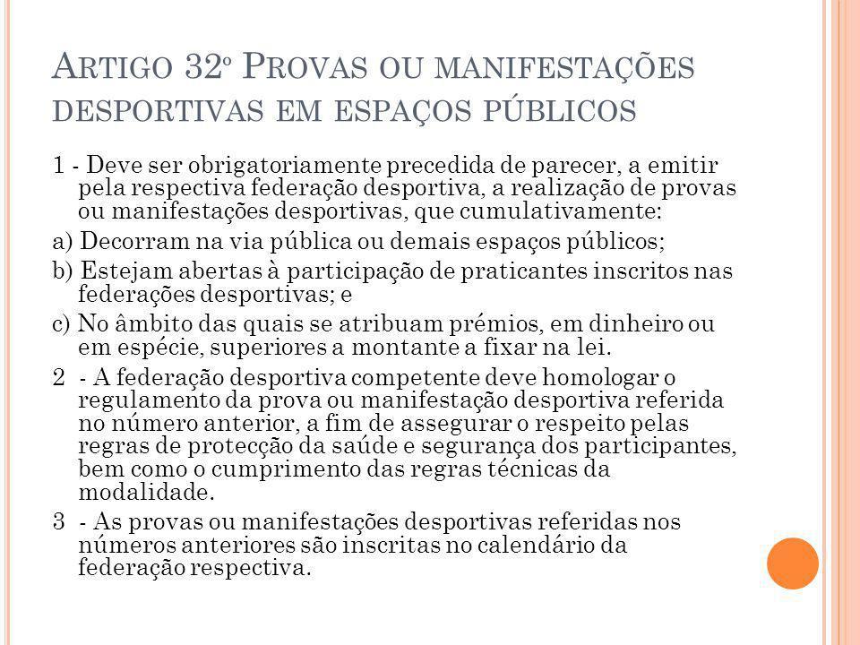 A RTIGO 32 º P ROVAS OU MANIFESTAÇÕES DESPORTIVAS EM ESPAÇOS PÚBLICOS 1 - Deve ser obrigatoriamente precedida de parecer, a emitir pela respectiva fed