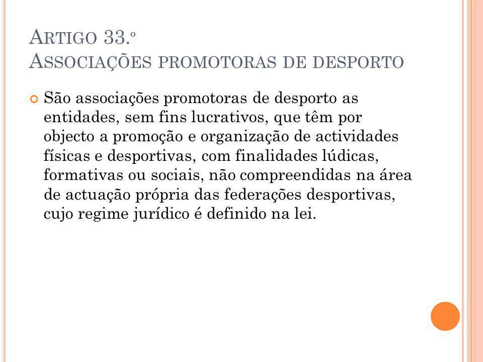 A RTIGO 33. º A SSOCIAÇÕES PROMOTORAS DE DESPORTO São associações promotoras de desporto as entidades, sem fins lucrativos, que têm por objecto a prom