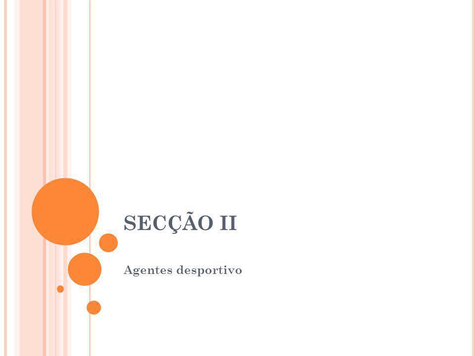 SECÇÃO II Agentes desportivo