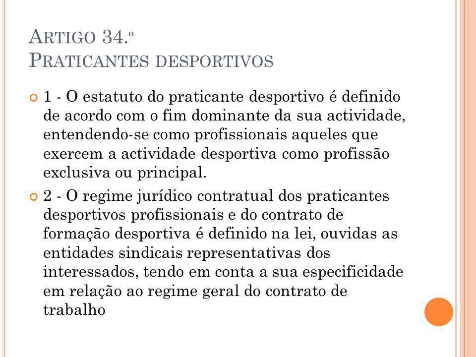A RTIGO 34. º P RATICANTES DESPORTIVOS 1 - O estatuto do praticante desportivo é definido de acordo com o fim dominante da sua actividade, entendendo-