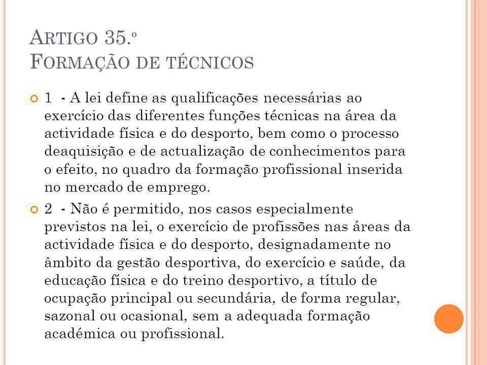 A RTIGO 35. º F ORMAÇÃO DE TÉCNICOS 1 - A lei define as qualificações necessárias ao exercício das diferentes funções técnicas na área da actividade f