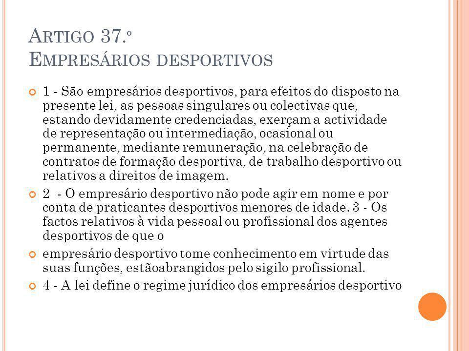 A RTIGO 37. º E MPRESÁRIOS DESPORTIVOS 1 - São empresários desportivos, para efeitos do disposto na presente lei, as pessoas singulares ou colectivas