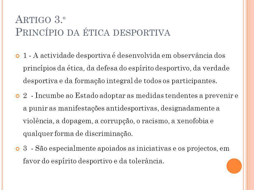 A RTIGO 3. º P RINCÍPIO DA ÉTICA DESPORTIVA 1 - A actividade desportiva é desenvolvida em observância dos princípios da ética, da defesa do espírito d