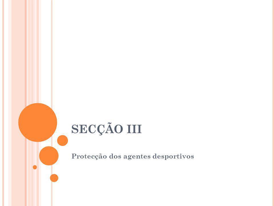 SECÇÃO III Protecção dos agentes desportivos