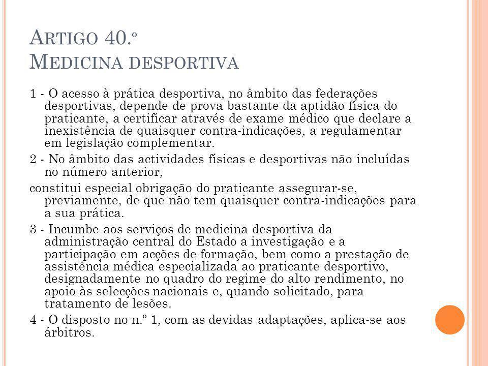 A RTIGO 40. º M EDICINA DESPORTIVA 1 - O acesso à prática desportiva, no âmbito das federações desportivas, depende de prova bastante da aptidão físic