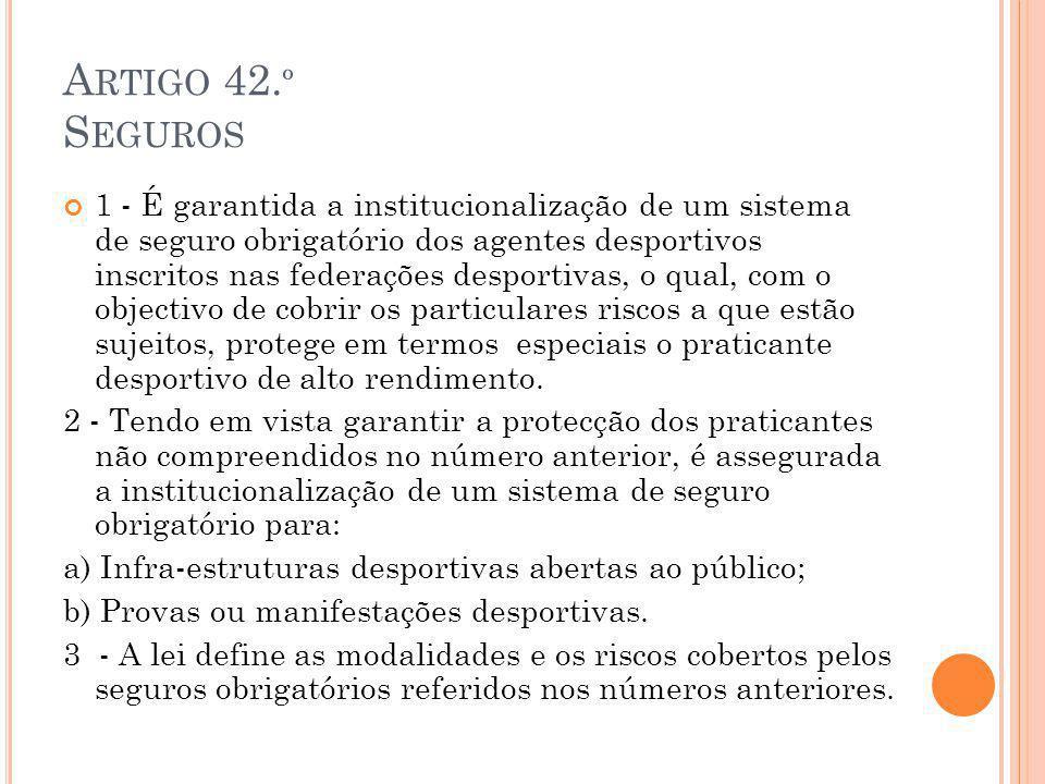A RTIGO 42. º S EGUROS 1 - É garantida a institucionalização de um sistema de seguro obrigatório dos agentes desportivos inscritos nas federações desp