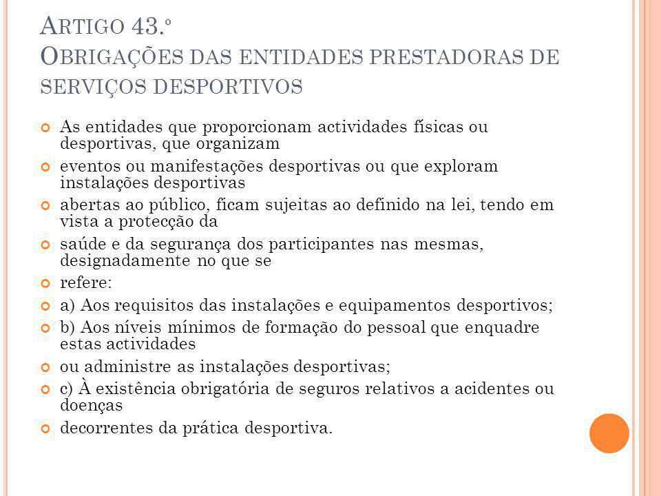 A RTIGO 43. º O BRIGAÇÕES DAS ENTIDADES PRESTADORAS DE SERVIÇOS DESPORTIVOS As entidades que proporcionam actividades físicas ou desportivas, que orga