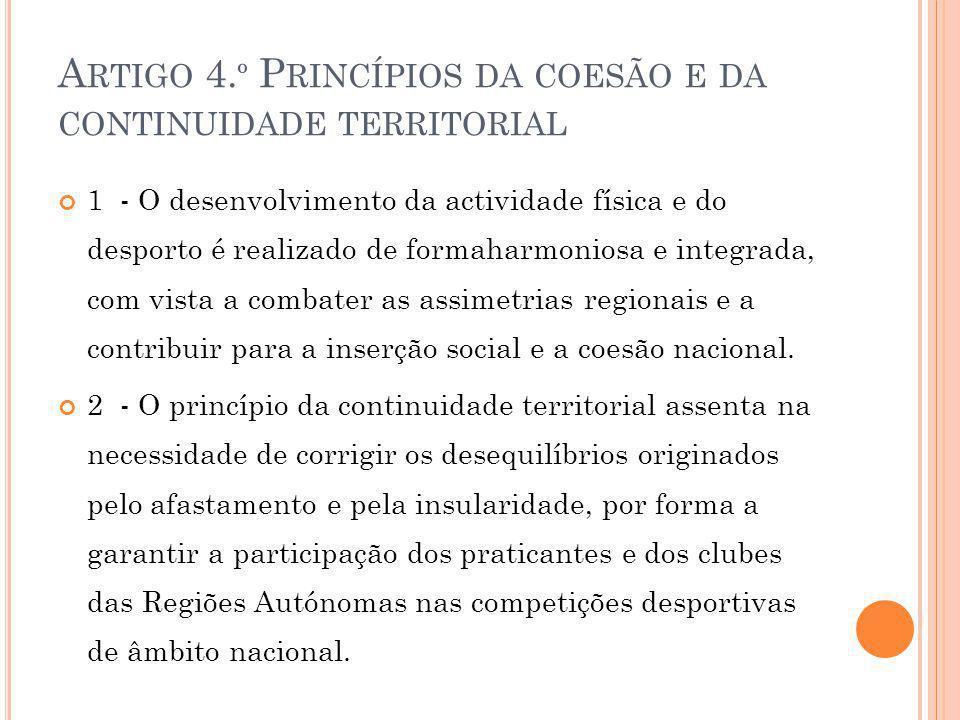 A RTIGO 4. º P RINCÍPIOS DA COESÃO E DA CONTINUIDADE TERRITORIAL 1 - O desenvolvimento da actividade física e do desporto é realizado de formaharmonio