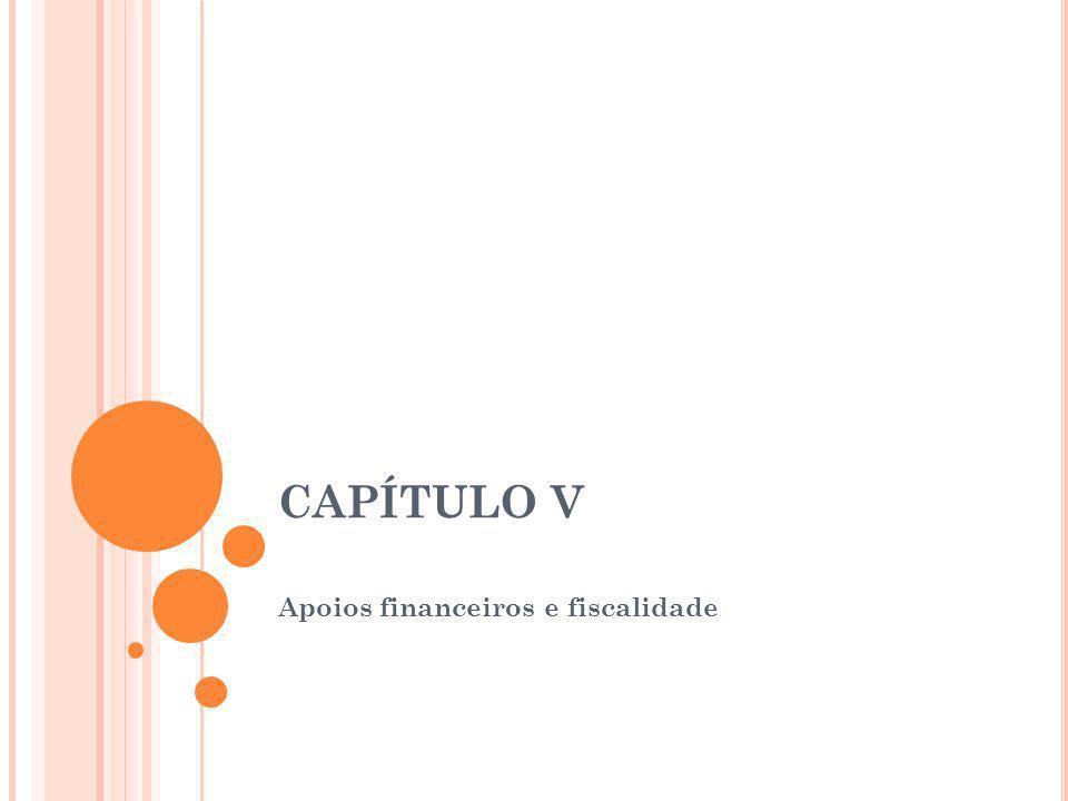 CAPÍTULO V Apoios financeiros e fiscalidade
