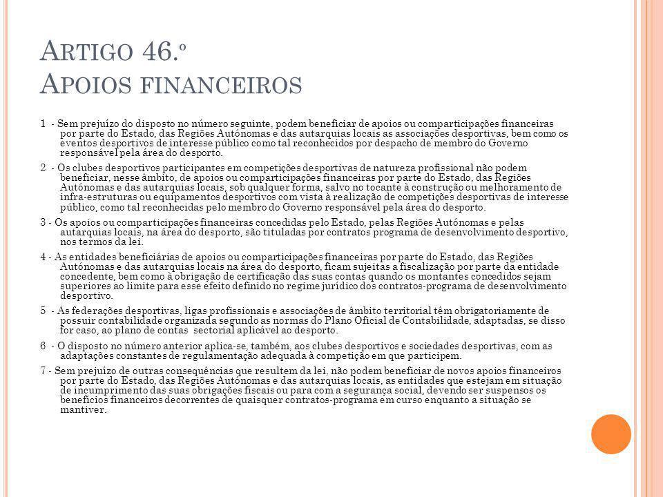 A RTIGO 46. º A POIOS FINANCEIROS 1 - Sem prejuízo do disposto no número seguinte, podem beneficiar de apoios ou comparticipações financeiras por part