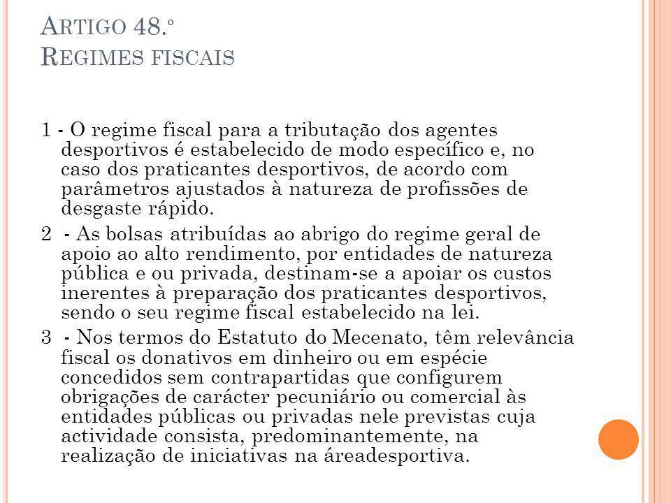 A RTIGO 48. º R EGIMES FISCAIS 1 - O regime fiscal para a tributação dos agentes desportivos é estabelecido de modo específico e, no caso dos pratican