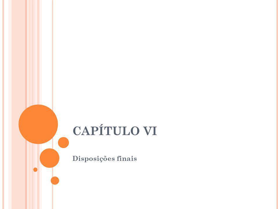 CAPÍTULO VI Disposições finais