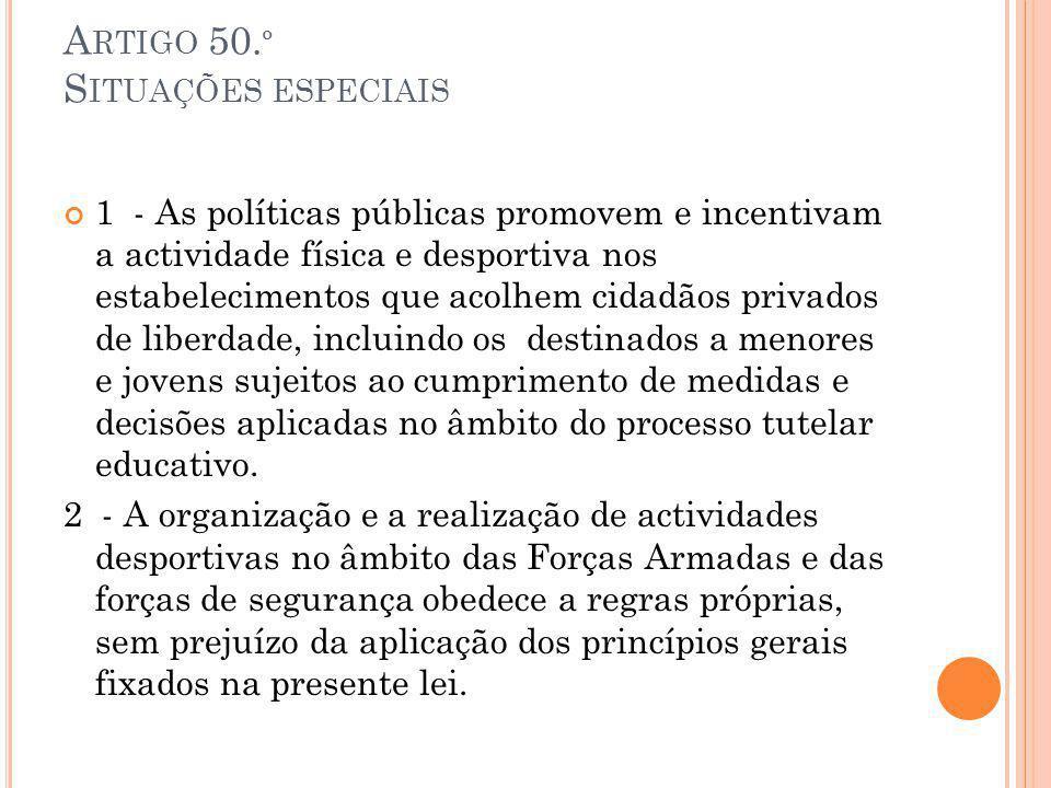 A RTIGO 50. º S ITUAÇÕES ESPECIAIS 1 - As políticas públicas promovem e incentivam a actividade física e desportiva nos estabelecimentos que acolhem c