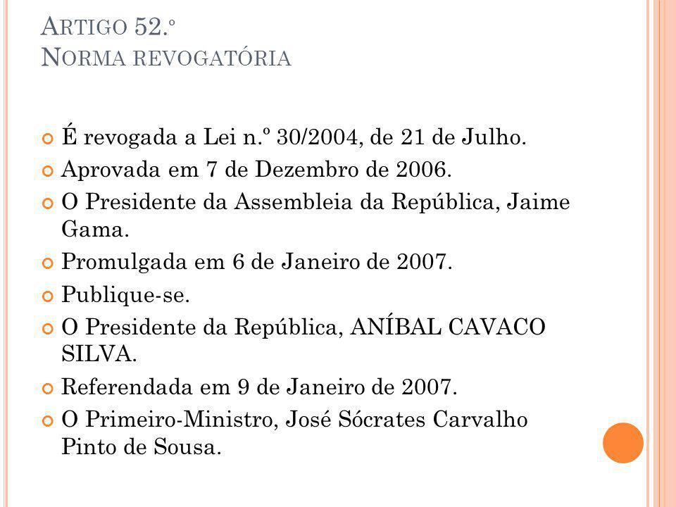 A RTIGO 52. º N ORMA REVOGATÓRIA É revogada a Lei n.º 30/2004, de 21 de Julho. Aprovada em 7 de Dezembro de 2006. O Presidente da Assembleia da Repúbl
