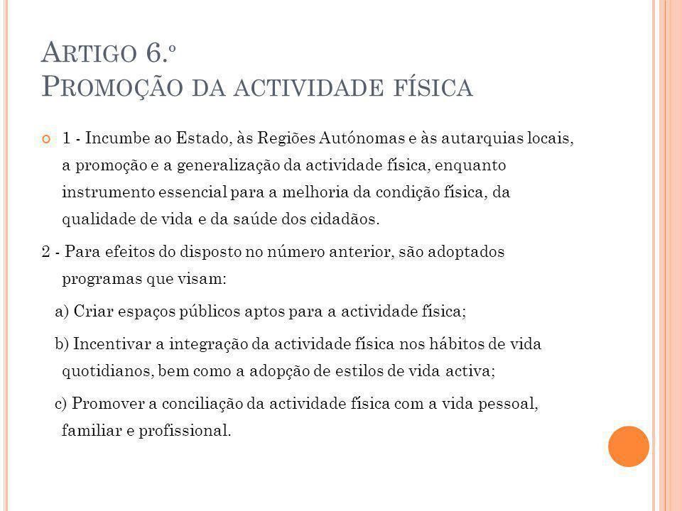 A RTIGO 6. º P ROMOÇÃO DA ACTIVIDADE FÍSICA 1 - Incumbe ao Estado, às Regiões Autónomas e às autarquias locais, a promoção e a generalização da activi