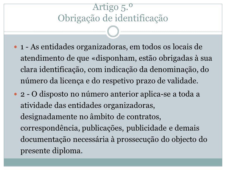 Artigo 5.º Obrigação de identificação 1 - As entidades organizadoras, em todos os locais de atendimento de que «disponham, estão obrigadas à sua clara