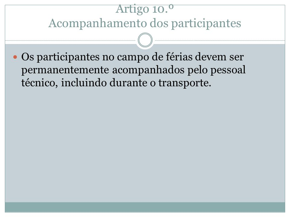 Artigo 10.º Acompanhamento dos participantes Os participantes no campo de férias devem ser permanentemente acompanhados pelo pessoal técnico, incluind