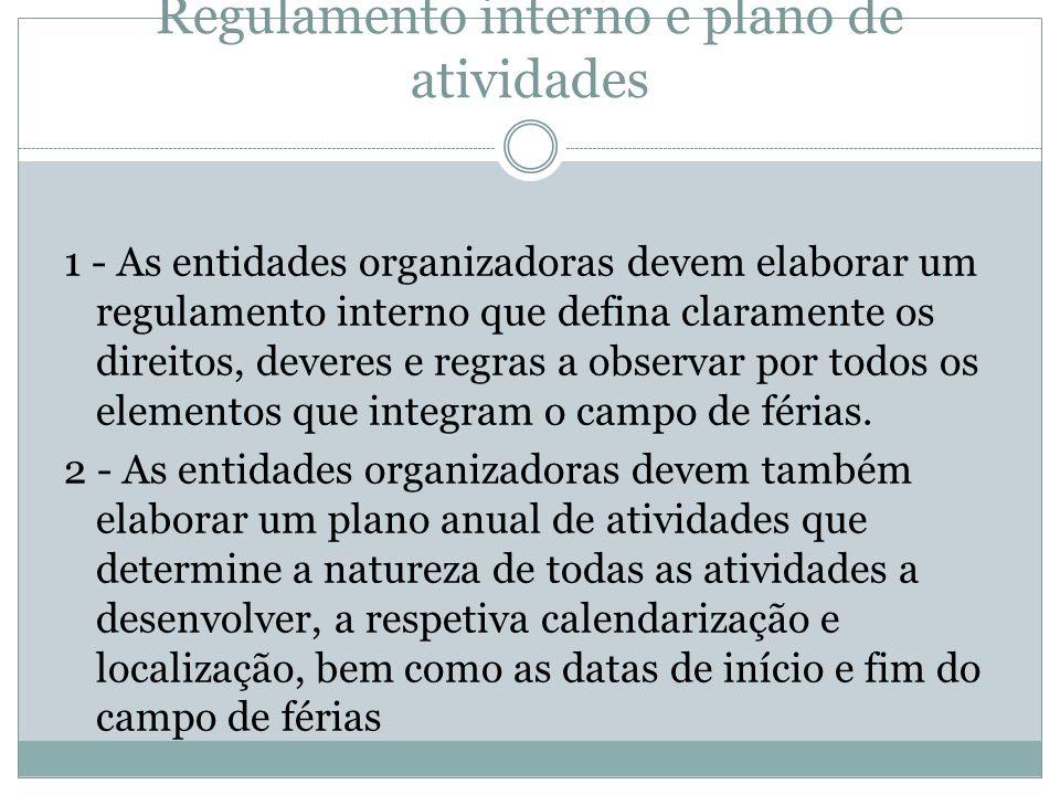 Artigo 15.º Regulamento interno e plano de atividades 1 - As entidades organizadoras devem elaborar um regulamento interno que defina claramente os di
