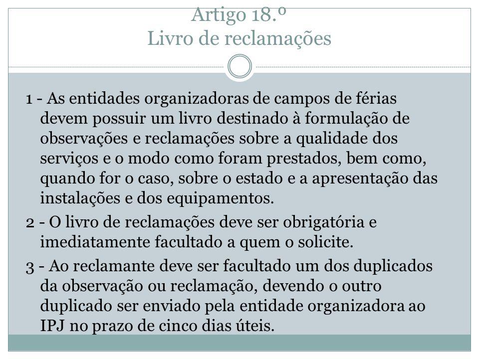 Artigo 18.º Livro de reclamações 1 - As entidades organizadoras de campos de férias devem possuir um livro destinado à formulação de observações e rec