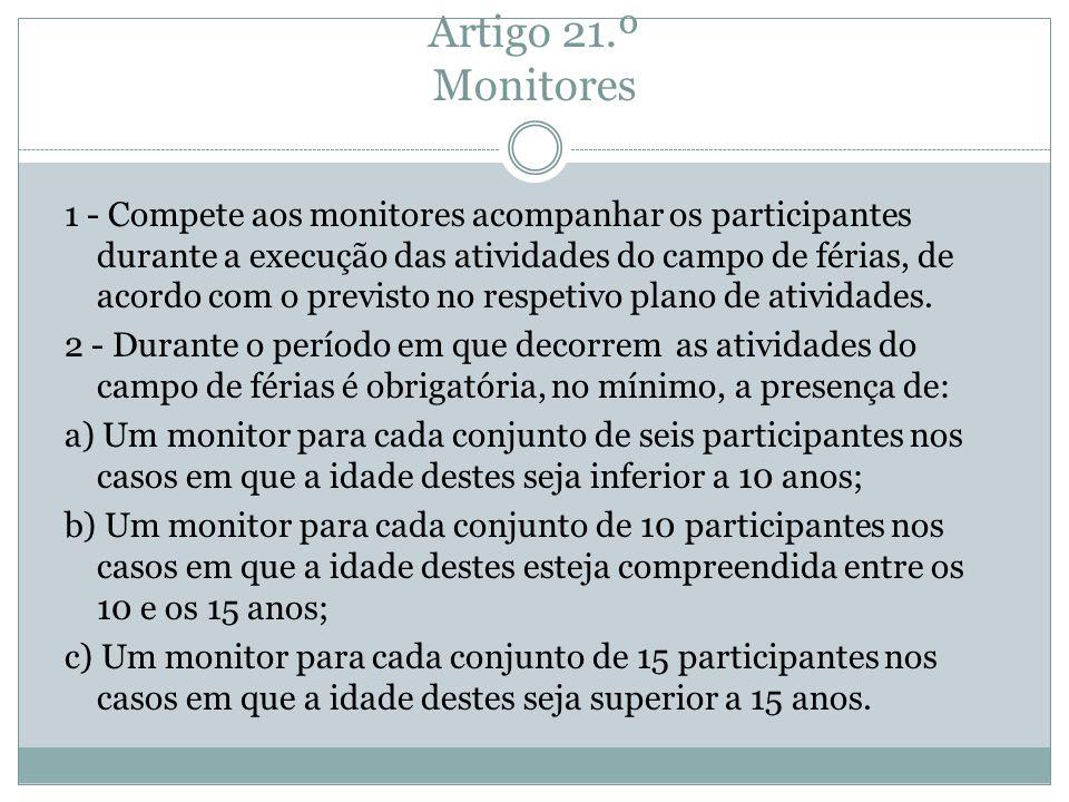 Artigo 21.º Monitores 1 - Compete aos monitores acompanhar os participantes durante a execução das atividades do campo de férias, de acordo com o prev