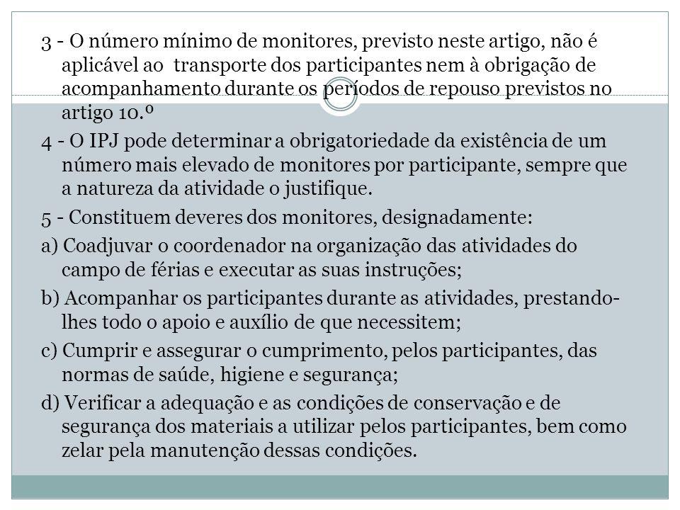 3 - O número mínimo de monitores, previsto neste artigo, não é aplicável ao transporte dos participantes nem à obrigação de acompanhamento durante os