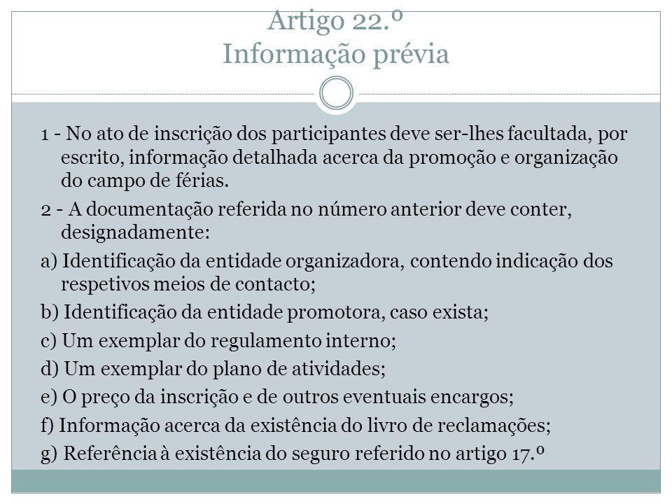 Artigo 22.º Informação prévia 1 - No ato de inscrição dos participantes deve ser-lhes facultada, por escrito, informação detalhada acerca da promoção