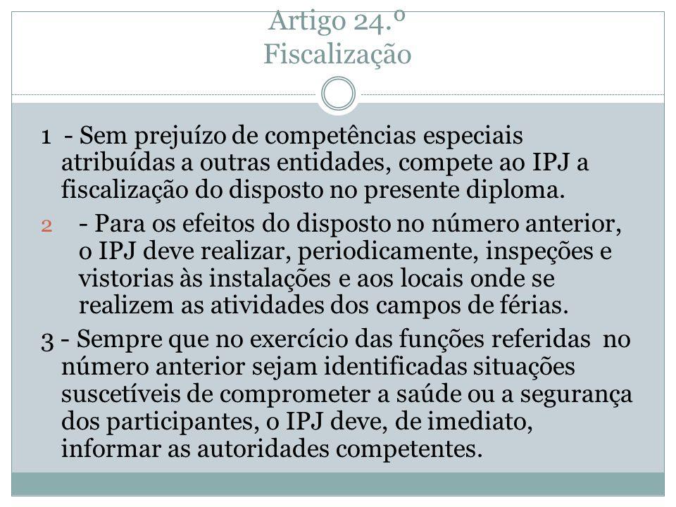 Artigo 24.º Fiscalização 1 - Sem prejuízo de competências especiais atribuídas a outras entidades, compete ao IPJ a fiscalização do disposto no presen