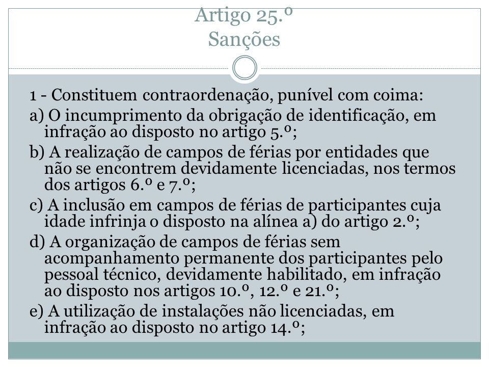 Artigo 25.º Sanções 1 - Constituem contraordenação, punível com coima: a) O incumprimento da obrigação de identificação, em infração ao disposto no ar