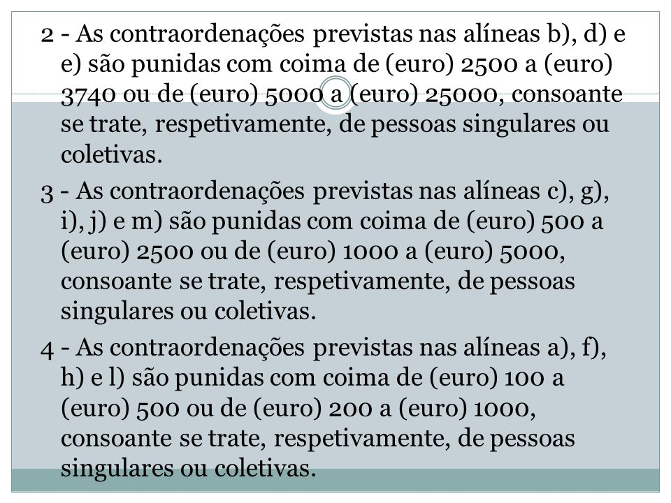 2 - As contraordenações previstas nas alíneas b), d) e e) são punidas com coima de (euro) 2500 a (euro) 3740 ou de (euro) 5000 a (euro) 25000, consoan