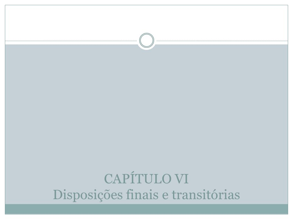CAPÍTULO VI Disposições finais e transitórias