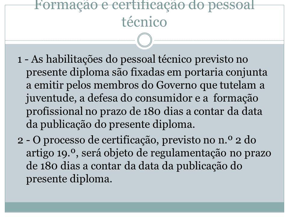 Artigo 27.º Formação e certificação do pessoal técnico 1 - As habilitações do pessoal técnico previsto no presente diploma são fixadas em portaria con