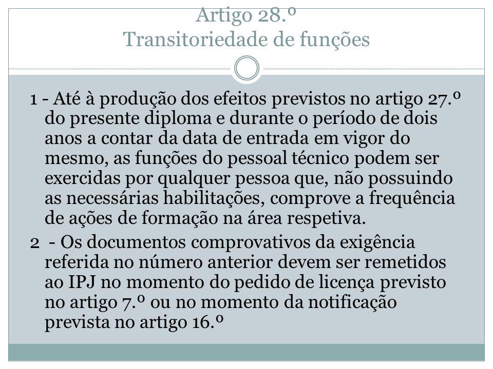 Artigo 28.º Transitoriedade de funções 1 - Até à produção dos efeitos previstos no artigo 27.º do presente diploma e durante o período de dois anos a