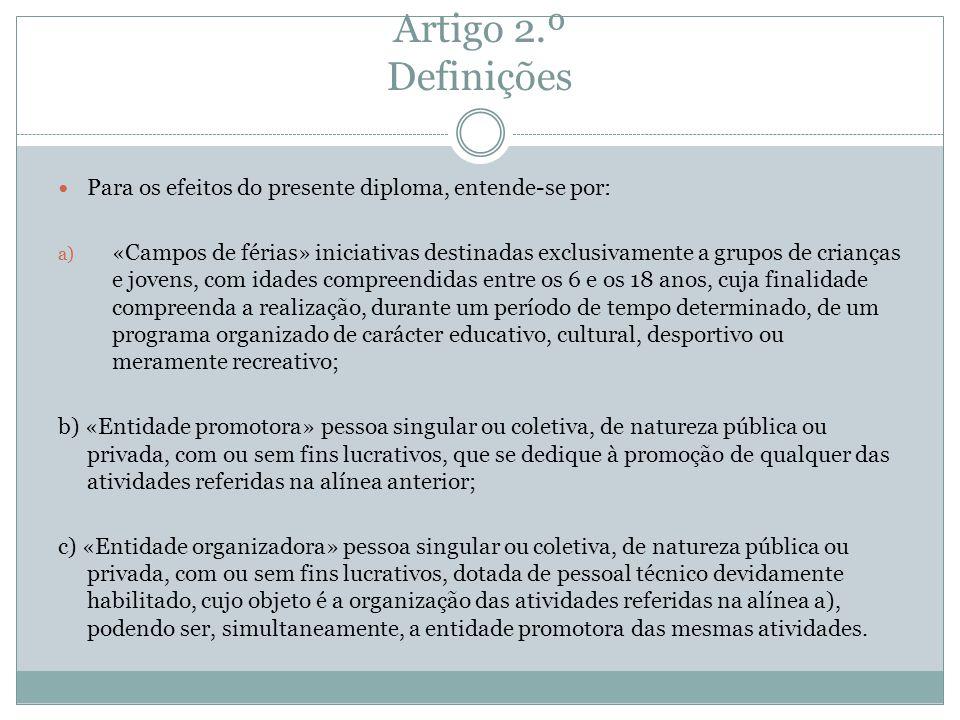 Artigo 2.º Definições Para os efeitos do presente diploma, entende-se por: a) «Campos de férias» iniciativas destinadas exclusivamente a grupos de cri