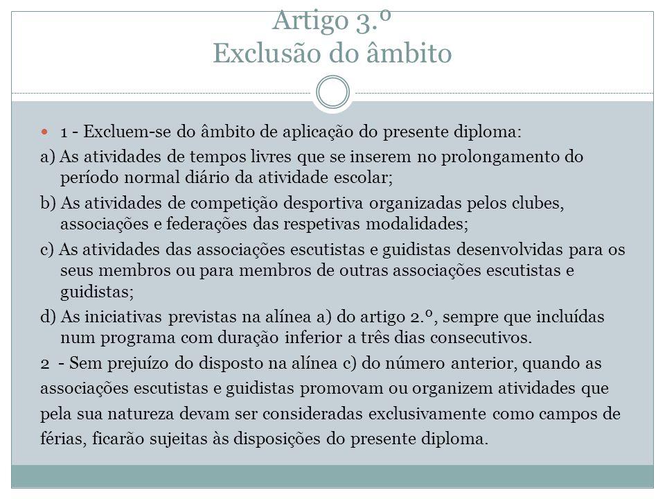 Artigo 3.º Exclusão do âmbito 1 - Excluem-se do âmbito de aplicação do presente diploma: a) As atividades de tempos livres que se inserem no prolongam