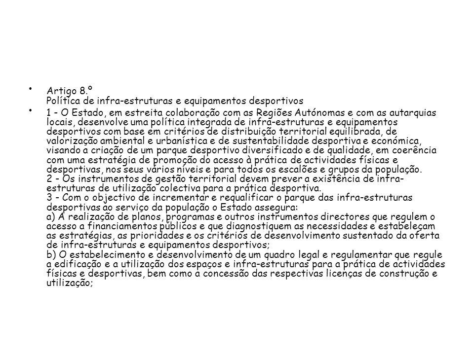 Artigo 8.º Política de infra-estruturas e equipamentos desportivos 1 - O Estado, em estreita colaboração com as Regiões Autónomas e com as autarquias