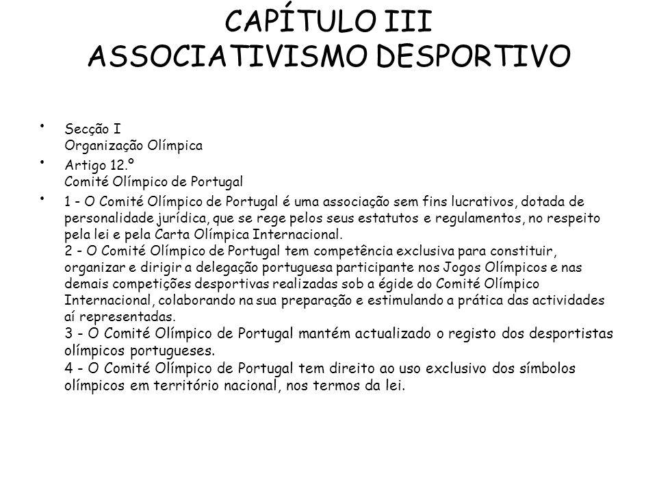 CAPÍTULO III ASSOCIATIVISMO DESPORTIVO Secção I Organização Olímpica Artigo 12.º Comité Olímpico de Portugal 1 - O Comité Olímpico de Portugal é uma a