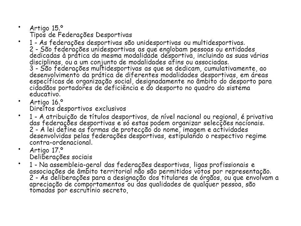 Artigo 15.º Tipos de Federações Desportivas 1 - As federações desportivas são unidesportivas ou multidesportivas.