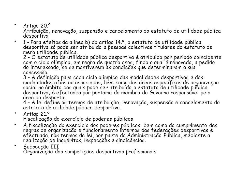 Artigo 20.º Atribuição, renovação, suspensão e cancelamento do estatuto de utilidade pública desportiva 1 - Para efeitos da alínea b) do artigo 14.º,