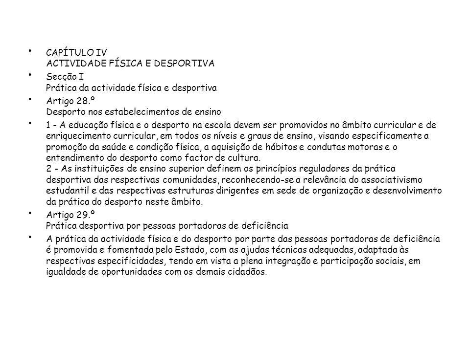 CAPÍTULO IV ACTIVIDADE FÍSICA E DESPORTIVA Secção I Prática da actividade física e desportiva Artigo 28.º Desporto nos estabelecimentos de ensino 1 -