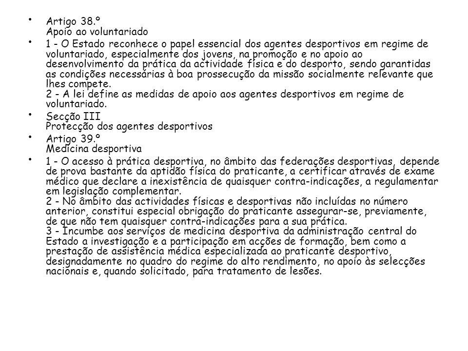 Artigo 38.º Apoio ao voluntariado 1 - O Estado reconhece o papel essencial dos agentes desportivos em regime de voluntariado, especialmente dos jovens