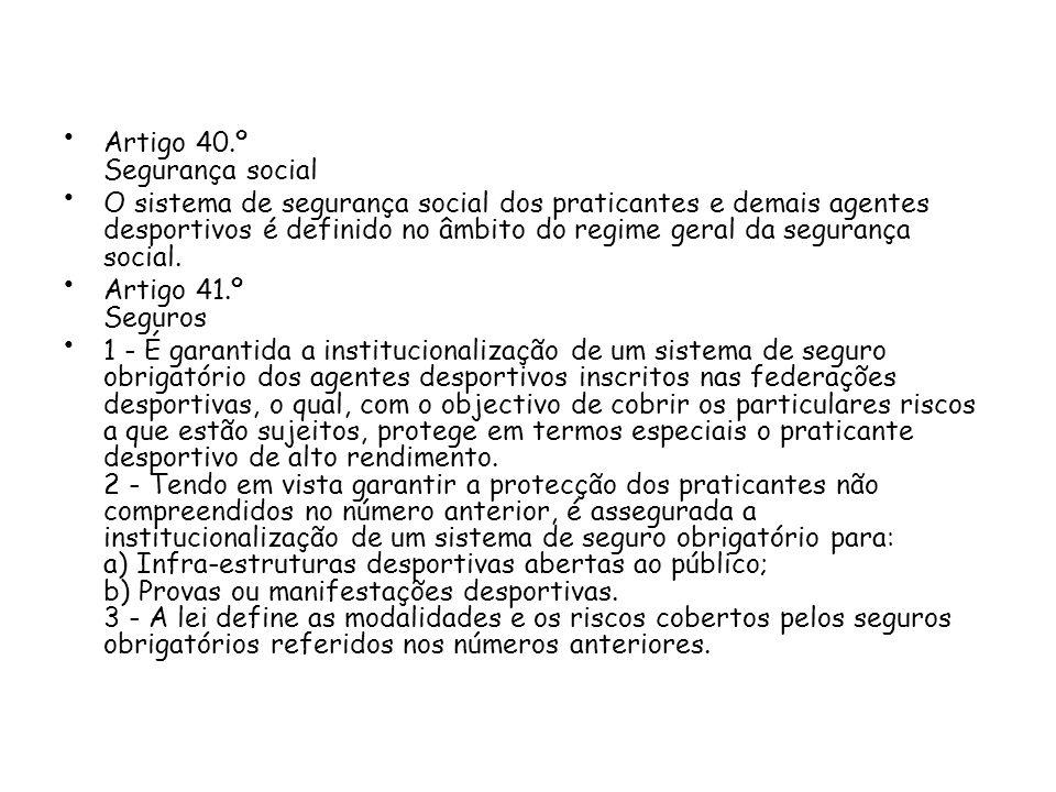 Artigo 40.º Segurança social O sistema de segurança social dos praticantes e demais agentes desportivos é definido no âmbito do regime geral da segura