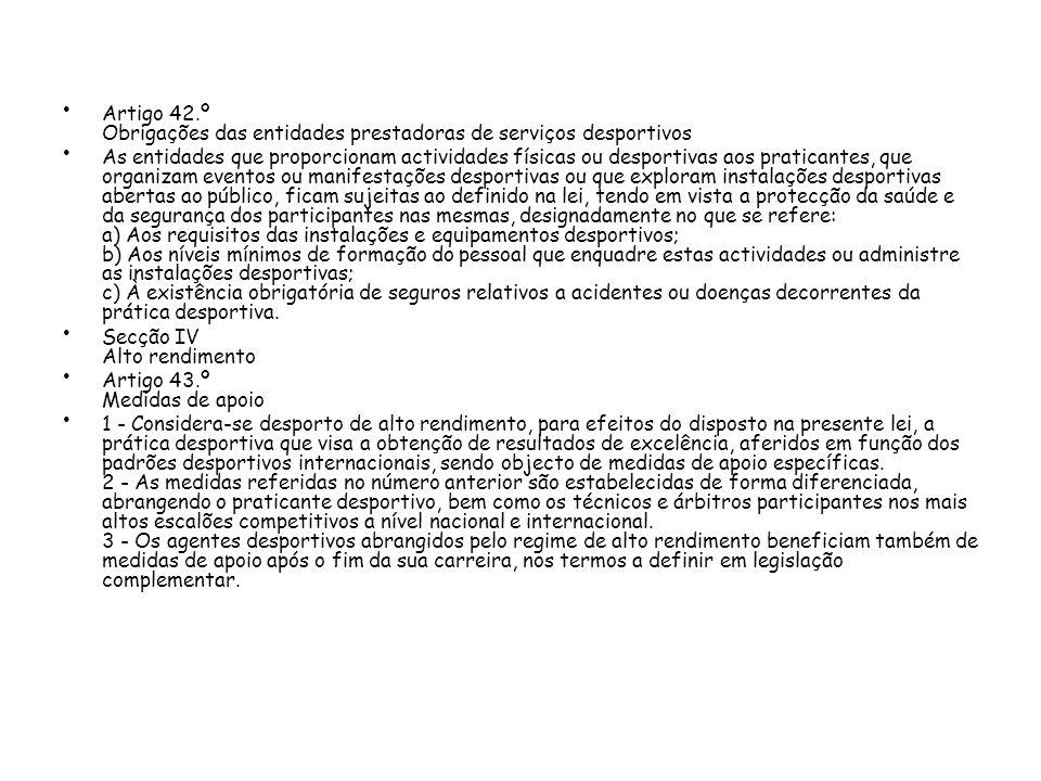 Artigo 42.º Obrigações das entidades prestadoras de serviços desportivos As entidades que proporcionam actividades físicas ou desportivas aos pratican