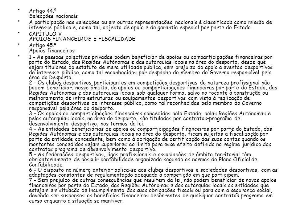 Artigo 44.º Selecções nacionais A participação nas selecções ou em outras representações nacionais é classificada como missão de interesse público e, como tal, objecto de apoio e de garantia especial por parte do Estado.