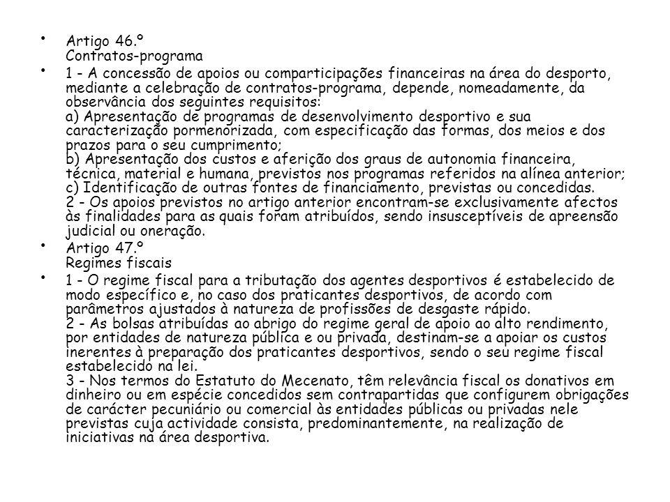 Artigo 46.º Contratos-programa 1 - A concessão de apoios ou comparticipações financeiras na área do desporto, mediante a celebração de contratos-progr