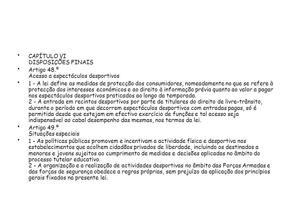 CAPÍTULO VI DISPOSIÇÕES FINAIS Artigo 48.º Acesso a espectáculos desportivos 1 - A lei define as medidas de protecção dos consumidores, nomeadamente n