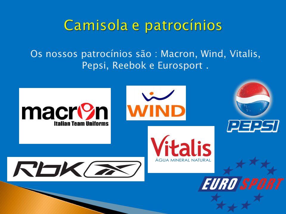 Os nossos patrocínios são : Macron, Wind, Vitalis, Pepsi, Reebok e Eurosport.