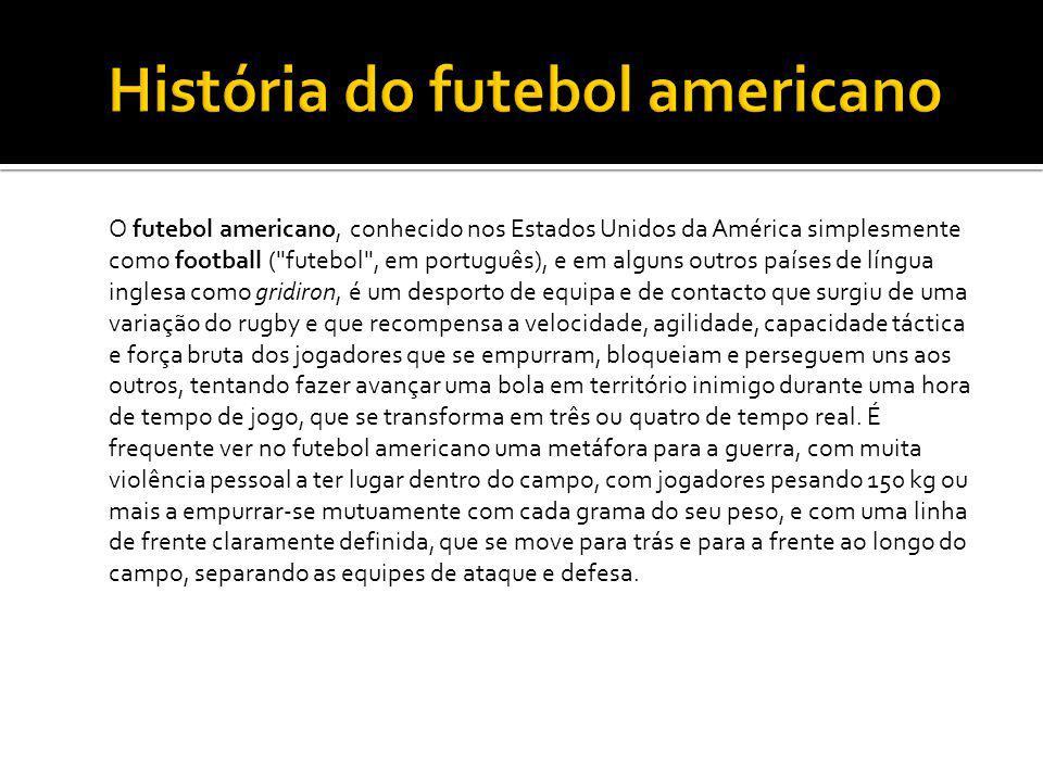 O futebol americano, conhecido nos Estados Unidos da América simplesmente como football (